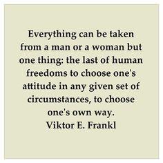 Viktor Frankl - Holocaust survivor and amazingly inspiring man.