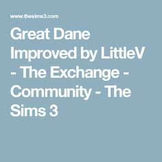 Great Dane Improved by LittleV - The Exchange - Community - The Sims 3