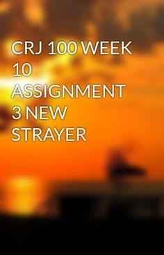 CRJ 100 WEEK 10 ASSIGNMENT 3 NEW STRAYER #wattpad #short-story