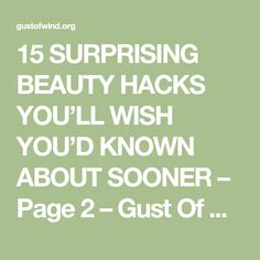 15 SURPRISING BEAUTY HACKS YOU'LL WISH YOU'D KNOWN ABOUT SOONER – Page 2 – Gust Of Wind~