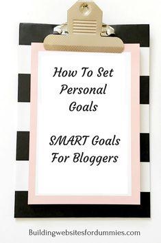 How To Set Your Personal Goals – SMART Business Goals for Bloggers https://buildingwebsitesfordummies.com/how-to-set-your-personal-goals-smart-business-goals-for-bloggers?utm_campaign=crowdfire&utm_content=crowdfire&utm_medium=social&utm_source=pinterest  #bloggingtips #blogginglife #bloggingyourway