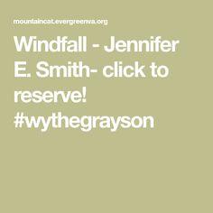 Windfall  - Jennifer E. Smith- click to reserve! #wythegrayson