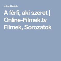 A férfi, aki szeret | Online-Filmek.tv Filmek, Sorozatok