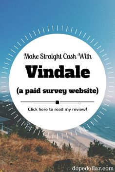 Vindale is better than most paid survey websites because they pay you in CASH and not rewards or points. Read my review of them here and find out how you can make extra money with them here.