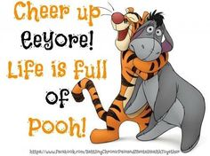 """""""Cheer up Eeyore! Life is full of Pooh! this is what i've been told all my life . it's still not working (; Eeyore Quotes, Winnie The Pooh Quotes, Disney Winnie The Pooh, Tigger Disney, Tigger And Pooh, Pooh Bear, Cute Quotes, Funny Quotes, Cartoon Quotes"""