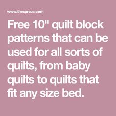 """Free 10"""" quilt block patterns that can be used for all sorts of quilts, from baby quilts to quilts that fit any size bed."""