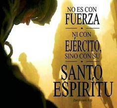 No es con fuerza ni con ejército, sino con su Santo espíritu. Jr4.6