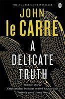 A Delicate Truth by John le Carré — Reviews, Discussion, Bookclubs, Lists
