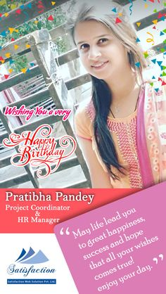 Hello, Miss. Pratibha Pandey Satisfaction Web Solution Pvt. Ltd. family wishes you Happy Birthday!!!  Be happy! Today is the day you were brought into this world to be a blessing and inspiration to the people around you! You are a wonderful person! May you be given more birthdays to fulfill all of your dreams!