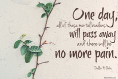 """Elder Dallin H. Oaks: """"One day all of these mortal burdens will pass away and there will be no more pain."""" #ldsconf #lds #quotes"""