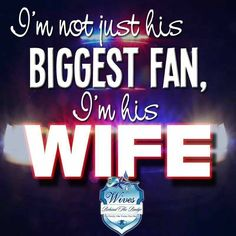 I am his wife, his #1 fan his biggest supporter!! I love my husband so much!
