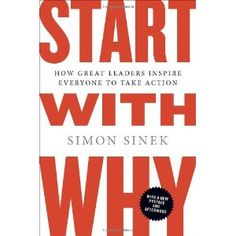 Start with Why: How Great Leaders Inspire Everyone to Take Action: Amazon.ca: Simon Sinek: Books