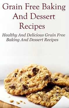 Grain Free Baking Recipes: Health Grain Free Baking And Dessert Recipes Your Family Will Love by Jennifer Barr, http://www.amazon.com/dp/B00U7L2ZN2/ref=cm_sw_r_pi_dp_Yx8evb058MPQ7