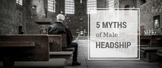 """The idea of """"headship"""" has become skewed in the minds of most evangelicals. Here are 5 common beliefs about male headship thatshould be qualified as myth."""