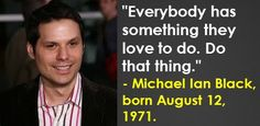 Michael Ian Black, born August 12, 1971. #MichaelIanBlack #AugustBirthdays #Quotes