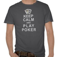 Keep Calm and Play Poker T Shirts
