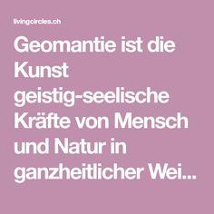 Geomantie ist die Kunst geistig-seelische Kräfte von Mensch und Natur in ganzheitlicher Weise zu verbinden. Sie wird angewendet in Wohn- Geschäfts- und Gartenräumen Spiritual, Art