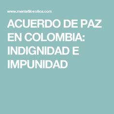 ACUERDO DE PAZ EN COLOMBIA: INDIGNIDAD E IMPUNIDAD