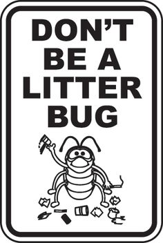 Don't Be A Litter Bug Sign by SafetySign.com - F2652