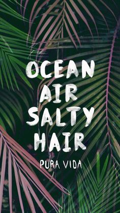 Ocean air salty hair.