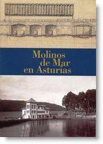 Molinos de mar en Asturias / Juaco López Alvarez. Ayuntamientu de Xixón Descarga gratuita en pdf de la web municipal