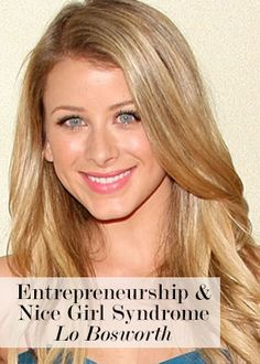 """""""If you decide to start your own business, you have to prepare to jump out of an airplane and build your parachute on the way down."""" - Lo Bosworth Learn how Lo dealt with """"Nice Girl Syndrome"""" & her personal experience as an entrepreneur."""