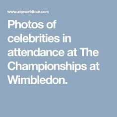 Photos of celebrities in attendance at The Championships at Wimbledon.