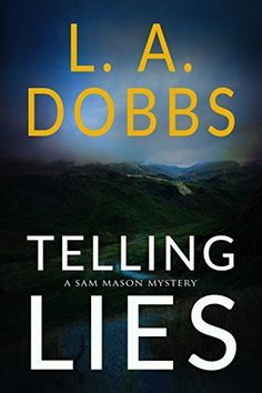 Title: Telling Lies Author: L. Dobbs Genre: Mystery, Suspense, Thriller Length: 284 pages Series: Same Mason Mystery Book 1 . Secrets And Lies, Keeping Secrets, Free Kindle Books, Free Ebooks, Book Series, Book 1, Books To Read, My Books, Library Books
