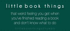 That weird feeling you get when you've finished reading a book and don't know what to do