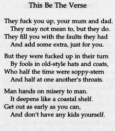 Philip Larkin - 'This Be The Verse'. This is my all time favourite poem. Though I don't entirely agree with sentiment it's still one of my favourites since I was a teen.