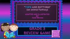 "INTERACTIVE SMART BOARD POWERPOINT GAME""Tops and Bottoms""This review is for the story of ""Tops and Bottoms,"" by Janet Stevens. It is in the format of Jeopardy, but unlike jeopardy, questions should be answered in order, TOP TO BOTTOM :-), and left to right."