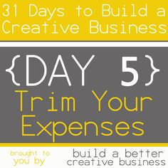 31 Days to Build a Creative Business: Trim Your Expenses {Day 5}