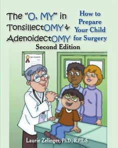 """The """"O, MY"""" in Tonsillectomy & Adenoidectomy: how to prepare your child for surgery, a parent's manual (Growing with Love) by Laurie Zelinger. $6.39"""