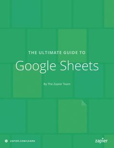 The Ultimate Guide to Google Sheets | Zapier