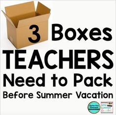 Here are three boxes you should pack as a teacher BEFORE you leave for the summer.