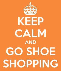 Keep Calm  Go Shoe Shopping.