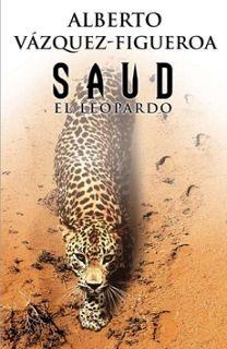 Atardeceres bajo un árbol: Reseña #214. Saud el Leopardo, de Alberto Vázquez-...