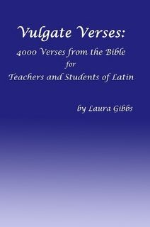 Vulgate Verses: 4000 Sayings from the Bible for Teachers and Students of Latin