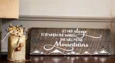 """Let her sleep for when she wakes she will move mountains"" Reid Lane hand made home decor. Dark wood stained barn board."