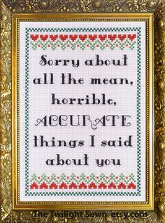 Sorry About all the Mean. Horrible, Accurate Things I Said About You - cross stitch pattern pdf download