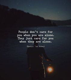 People dont care for you when you are alone. They just care for you when they are alone. via (http://ift.tt/2D4lvs7)