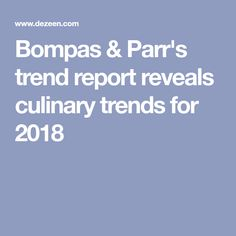 Bompas & Parr's trend report reveals culinary trends for 2018