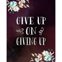 Give Up on Giving Up Canvas Art - Tara Moss (22 x 28)
