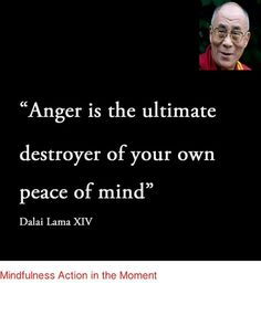 Anger - ultimate destroyer of your peace of mind.