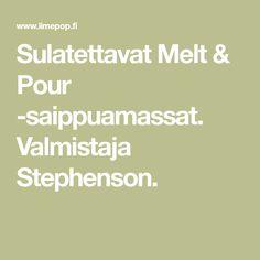 Sulatettavat Melt & Pour -saippuamassat. Valmistaja Stephenson.