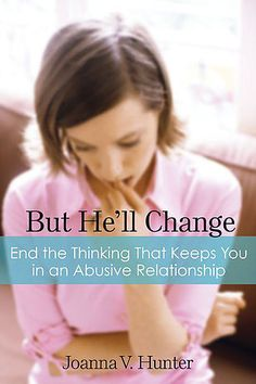 But He'll Change: End the Thinking That Keeps You in an Abusive Relationship Joanna V Hunter: Books Verbal Abuse, Aleta, Abusive Relationship, Broken Relationships, Narcissistic Abuse, Domestic Violence, Social Work, Woman Face, Fitness Diet