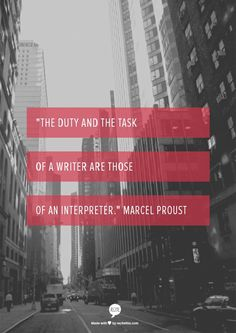 the duty and the task of a writer are those of an interpreter. - proust