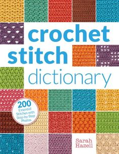 Crochet Stitch Dictionary: 200 Essential Stitches with Step-by-Step Photos Get…