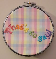 That's so gay. LGBT by BookNerdEmbroidery Lesbian Gifts, Trans Boys, Wooden Hoop, Embroidery Hoop Art, Dbz, Rainbows, Hand Stitching, Pride, Coin Purse