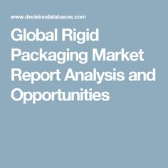 Global Rigid Packaging Market Report Analysis and Opportunities